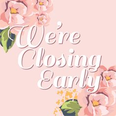 We are closing early today lovelies! We will be back open tomorrow!