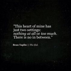 The heart of mine has two settings. Nothing at all or too much. There is no in between.