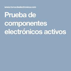 Prueba de componentes electrónicos activos