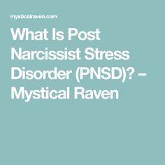 What Is Post Narcissist Stress Disorder (PNSD)? – Mystical Raven