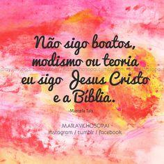 Não sigo boatos, modismo ou teoria eu sigo Jesus Cristo e a Bíblia. ❤ - Marcela Taís ❤  #maravilhosopai #fé #faith #marcelataís #citações #pensamentos #amor