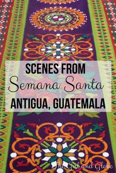 Semana Santa is a festive week of the year immediately preceding Easter and celebrated with grandeur in Antigua, Guatemala. Pictures & videos of the event, processions, and carpets.  PHOTO INTENSIVE POST at http://thegirlandglobe.com/scenes-semana-santa-antigua/