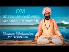 "Om Shree Deveshwar Mahadevaya Namaha - ""This mantra purifies the antahkaranas, and each and every blood cell. It removes all kinds of negative energies"