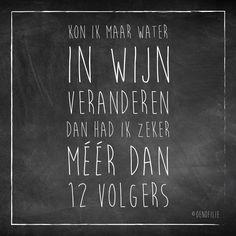 Kon ik maar #water in #wijn veranderen, dan had ik zeker méér dan 12 volgers ;-)