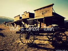 Bucket List ~ Visit a ghost town ~ oooooh that'd be awesome!!