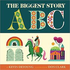 The Biggest Story ABC: Kevin DeYoung, Don Clark: 9781433558184: Amazon.com: Books