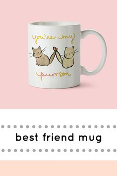 *cute cat mug*  There's this person in your life.  They laugh at your cheesy jokes and cheer you up when life's got you down. They check your teeth and wipe your tears.  They answer your texts day and night, and sometimes even read your mind.  Make sure they know how much they mean to you: show your love with this purr-fect gift that will remind them of you every day! -by Drawing Joy