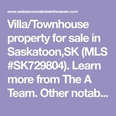 Villa/Townhouse property for sale in Saskatoon,SK (MLS #SK729804). Learn more from The A Team. Other notable features are laminate flooring, tile flooring and neutral carpeting throughout, plus a club house with pool table, swimming pool, hot tub and gym room! This home shows 10/10 and is in immaculate condition! Maintenance free vinyl and stone exterior.