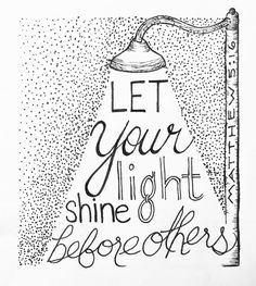 Let your light shine before others.