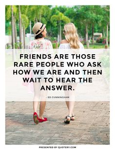 True friends are people who take a genuine interest in your life, and your feelings.