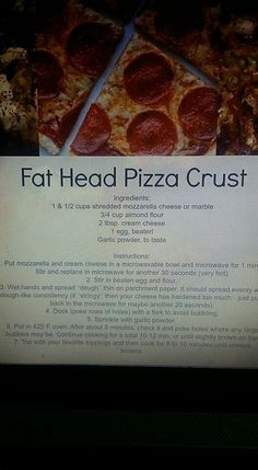 Fathead pizza crust- tried it once and it was awesome... except I forgot to spray nonstick on the pan.. we had to scrape it off the wax paper!
