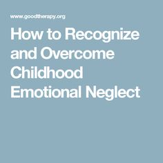How to Recognize and Overcome Childhood Emotional Neglect