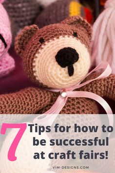 7 simple tips on how to be successful at craft fairs! All of my best tips at one place! Tips on how to prep, what to remember, setting up your booth and much more! By vim-designs.com Viria, Craft Fairs, I Am Awesome, Teddy Bear, Success, Patterns, Toys, Simple, Crafts