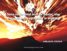 Abraham Lincoln Quote Some single mind : Some single mind must be master, else there will be no agreement in anything. Abraham Lincoln Quotes, Great Quotes, Presidents, Mindfulness, Author, Popular, American, Friends, Amigos