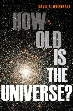 How Old Is the Universe? by David A. Weintraub (QB501 .W45 2011)