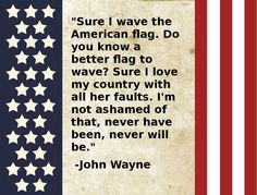 """Sure I wave the American flag..."" ~John Wayne"