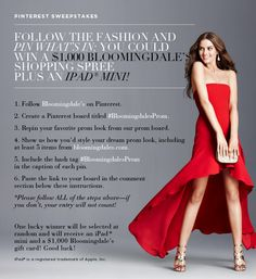 want a chance to win a bloomingdale's shopping spree and an iPad mini? see official rules here: http://www1.bloomingdales.com/fashion-index/prom-2013-sweepstakes-official-rules.jsp