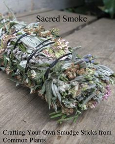 Sacred SmokeCrafting Your Own Smudge Sticks