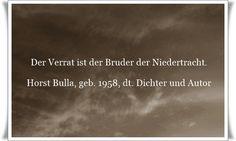 Der Verrat ist der Bruder der Niedertracht. - Zitat von Horst Bulla, dt. Freidenker, Dichter & Autor. - Zitate - Zitat - Quotes - deutsch