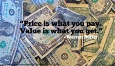 87 Price Is What You Pay. Value Is What You Get.