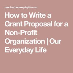 How to Write a Grant Proposal for a Non-Profit Organization | Our Everyday Life