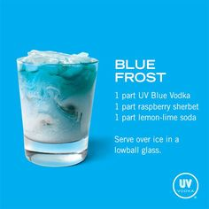 Blue Frost, Blue UV Vodka Recipe I used 8 Oz diet sierra mist, 4 Oz blue UV, 1 scoop of raspberry sherbet, ice, served in a tall glass