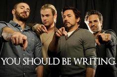 Avengers say you should be writing inspiration--ha!