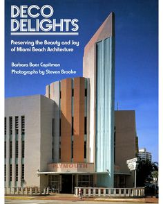 Preserving the Beauty and Joy of Miami Beach Architecture was written by MDPL founder Barbara Baer Capitman
