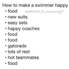 How to keep a swimmer happy: new suit, tough sets, easy sets, happy coach, lots of rest, hot teammates, new gear, swim sistahs, swim bros, sharks & minnows, food,