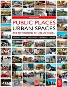 Public Places Urban Spaces: The Dimensions of Urban Design by Matthew Carmona