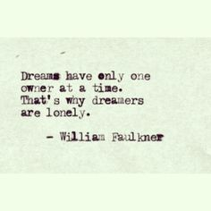 Dreams have only one owner at a time. That's why dreamers are lonely. - William Faulkner #quotes