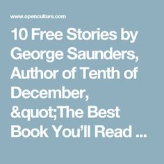 """10 Free Stories by George Saunders, Author of Tenth of December, """"The Best Book You'll Read This Year"""" Open Culture"""