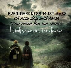 """Even darkness must pass. A new day will come, and when the sun shines, it will shine out the clearer."" - Samwise Gamgee (aka My Hero) #tolkien #lotr"