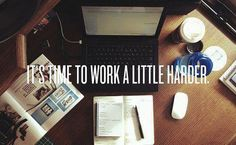 It´s time to work pretty much harder
