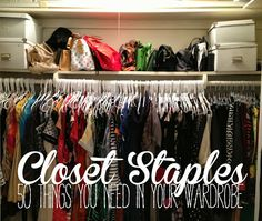 Closet Staples: 50 Things You Need in Your Wardrobe - One day when I have an extra $5000 I think I'll just start over clean!