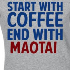 Start With Coffee End With Maotai Funny Alcohol T Shirt