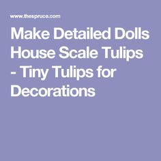 Make Detailed Dolls House Scale Tulips - Tiny Tulips for Decorations