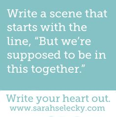 "prompt -- write a scene that starts with the line: ""but we're supposed to be in…"