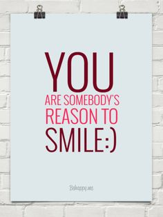 You are somebody's reason to smile:) #inspiration