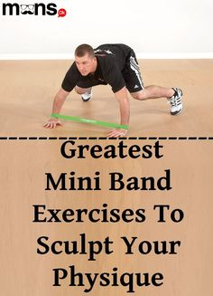 Greatest Mini Band Exercises To Sculpt Your Physique