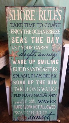 Shore Rules! Take Time to coast, enjoy the ocean breeze, seas the day,let your cares drift away, wake up smiling, build sand castles, splash, play, relax, soak up the sun, take long walks, ect! Come on into Coastal Living and pick up this sign to make ur house a beach house!