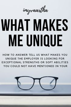 """How to answer """"tell us what makes you unique"""". The employer is looking for exceptional strengths or soft abilities you could not have mentioned in your"""