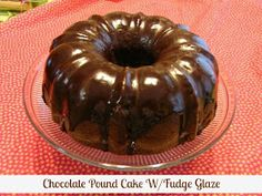 Mommy's Kitchen - Old Fashioned & Southern Style Cooking: Chocolate Pound Cake With Fudge Glaze
