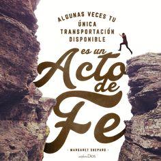 Algunas veces tu única transportación disponible es un acto de #fe. -Margaret Shepard #ExploraDios