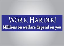 This hilarious Funny political bumper sticker - Work harder millions on welfare depend on you can be bought for  by tapping the photo.