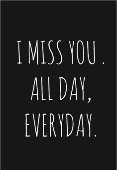 I miss you all day Miss My Mom, Miss You All, Love You, My Love, I Miss You Everyday, Missing You Quotes For Him, I Miss You Quotes, Me Quotes, Cant Wait To See You Quotes