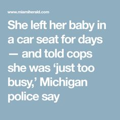She left her baby in a car seat for days — and told cops she was 'just too busy,' Michigan police say
