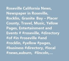 Roseville California News, Newspaper in Roseville, Rocklin, Granite Bay – Placer County, Travel, Music, Yellow Pages, Entertainment and Events # #roseville, #directory #of #in #roseville #and #rocklin, #yellow #pages, #business #directory, #local #news,auburn, #lincoln, #california, #online #newspaper, #placer #county,events #calendar…