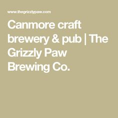 Canmore craft brewery & pub | The Grizzly Paw Brewing Co.
