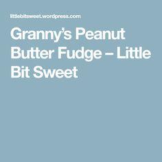 Granny's Peanut Butter Fudge – Little Bit Sweet